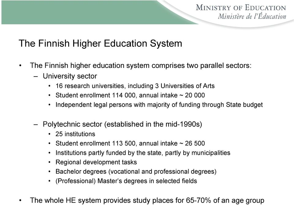 (established in the mid-1990s) 25 institutions Student enrollment 113 500, annual intake ~ 26 500 Institutions partly funded by the state, partly by municipalities