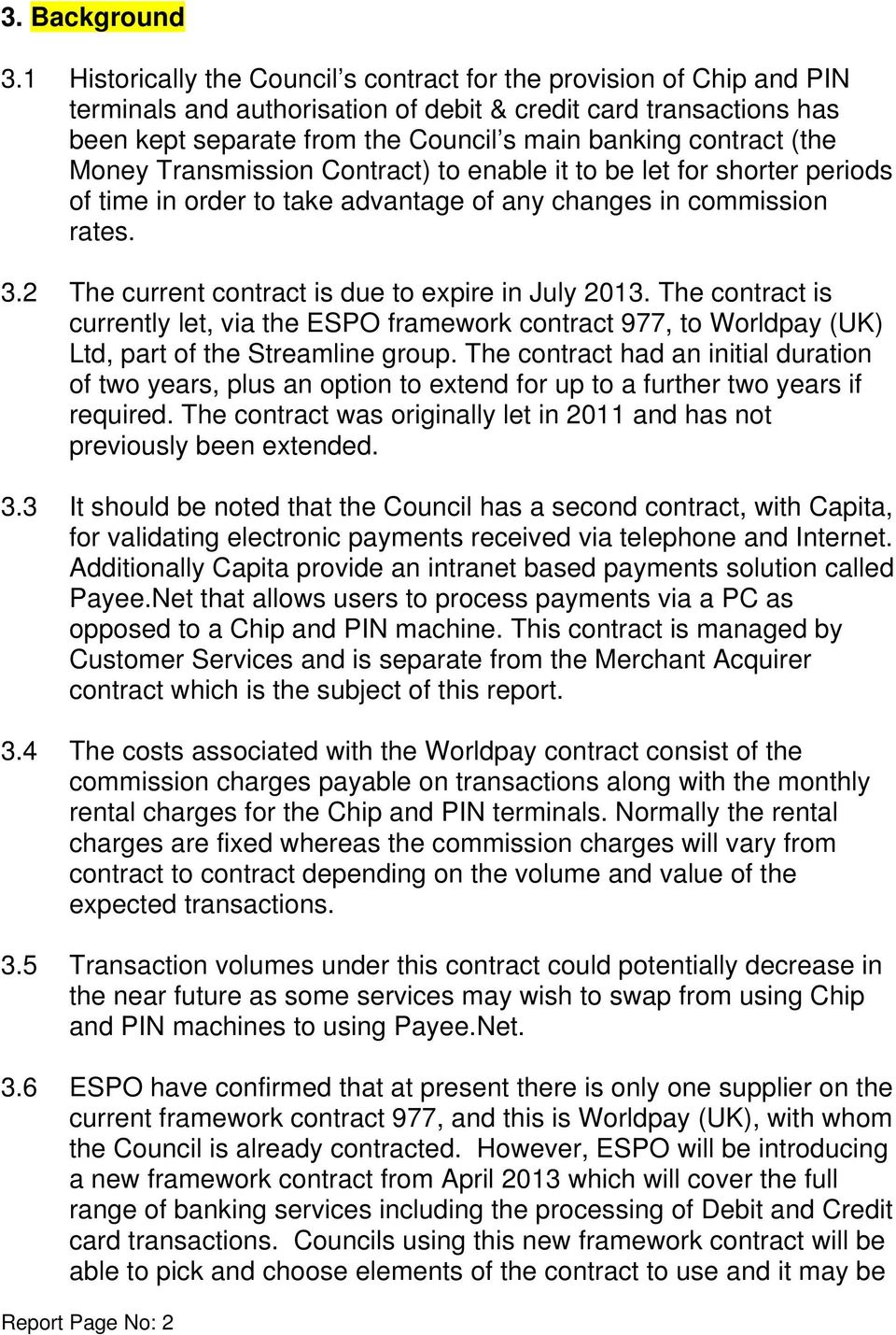 (the Money Transmission Contract) to enable it to be let for shorter periods of time in order to take advantage of any changes in commission rates. 3.