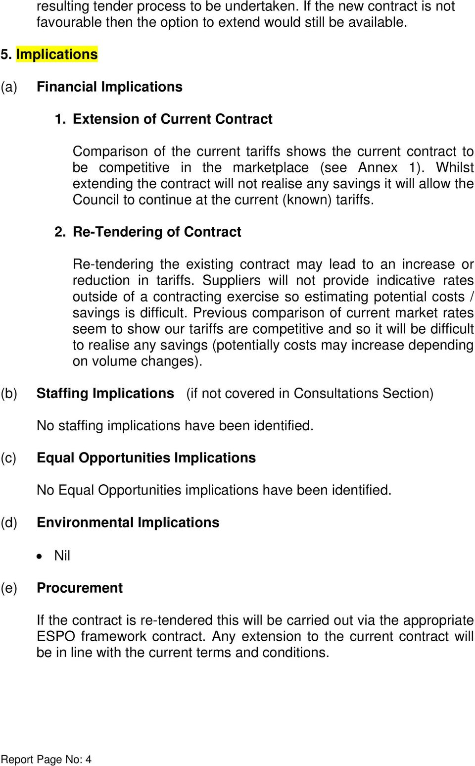Whilst extending the contract will not realise any savings it will allow the Council to continue at the current (known) tariffs. 2.