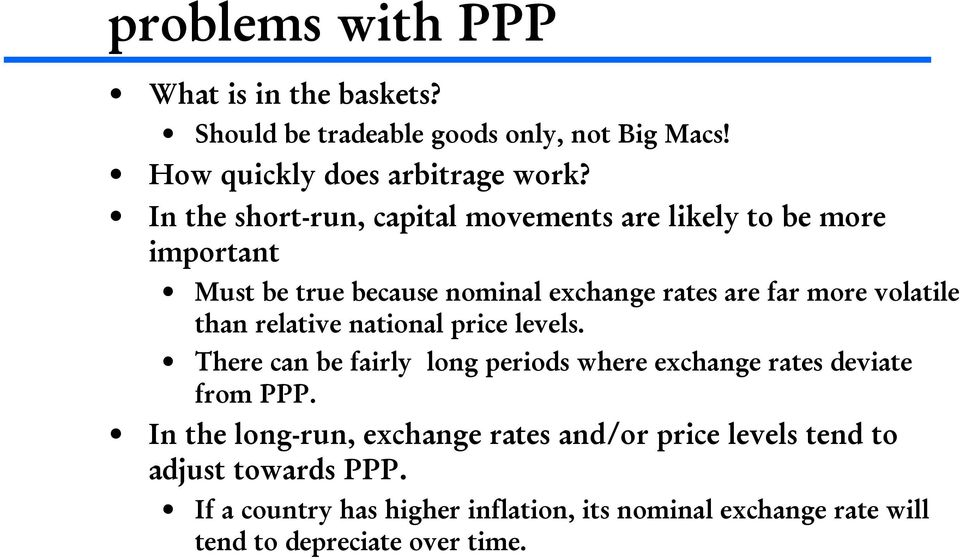 than relative national price levels. There can be fairly long periods where exchange rates deviate from PPP.