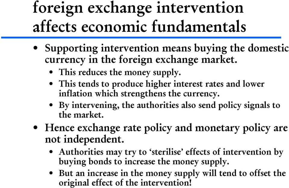 By intervening, the authorities also send policy signals to the market. Hence exchange rate policy and monetary policy are not independent.
