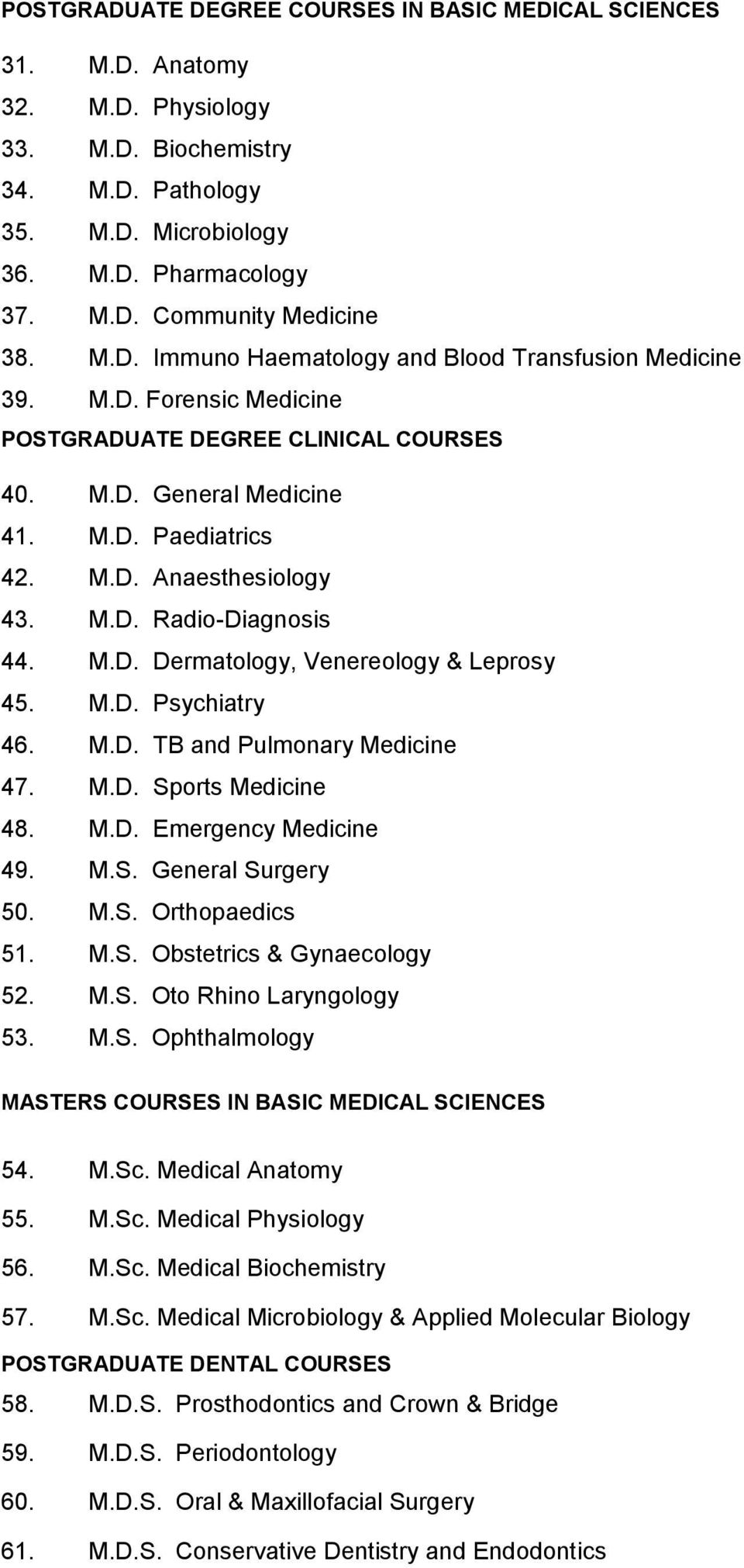 M.D. Dermatology, Venereology & Leprosy 45. M.D. Psychiatry 46. M.D. TB and Pulmonary Medicine 47. M.D. Sports Medicine 48. M.D. Emergency Medicine 49. M.S. General Surgery 50. M.S. Orthopaedics 51.