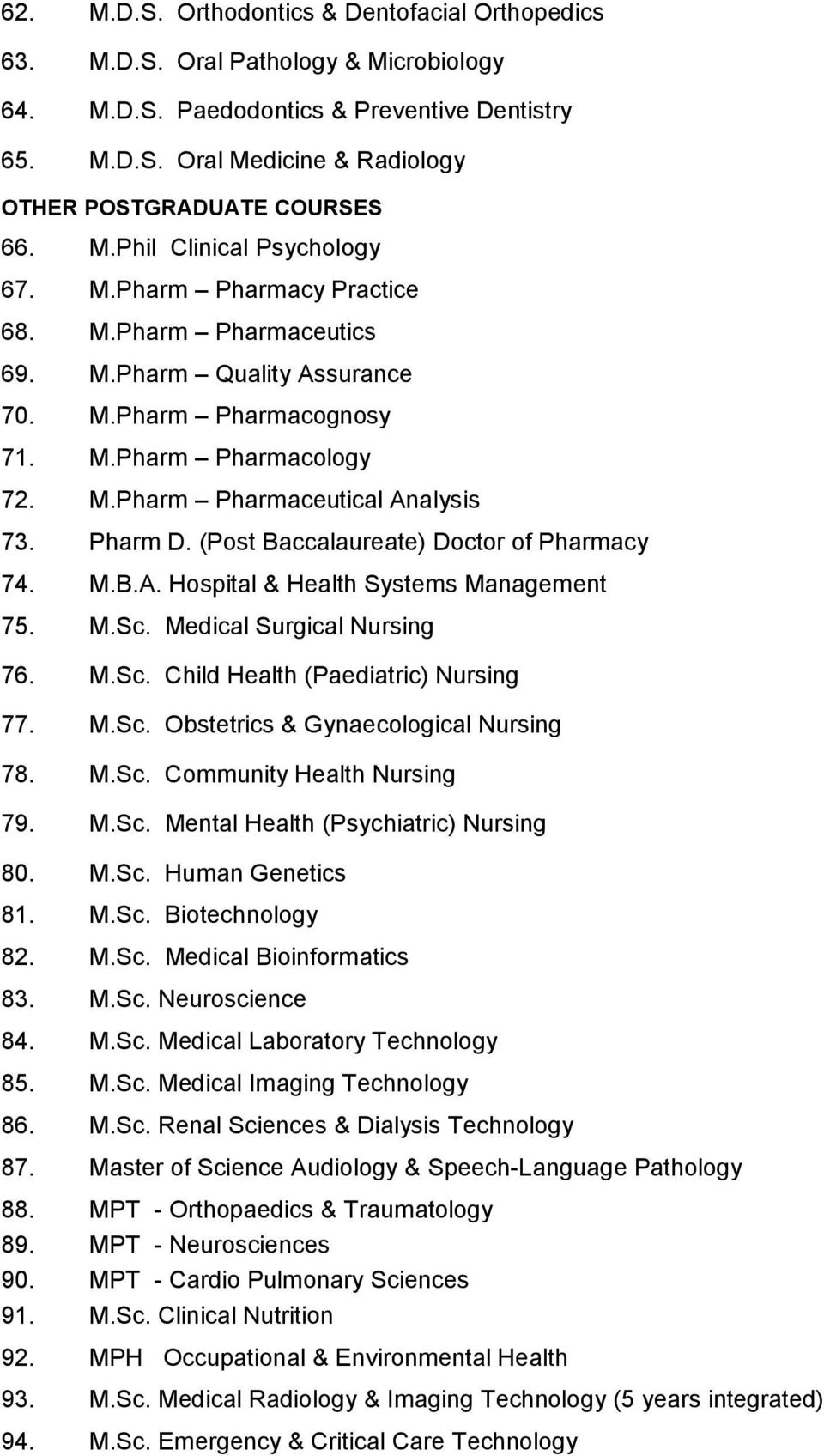 Pharm D. (Post Baccalaureate) Doctor of Pharmacy 74. M.B.A. Hospital & Health Systems Management 75. M.Sc. Medical Surgical Nursing 76. M.Sc. Child Health (Paediatric) Nursing 77. M.Sc. Obstetrics & Gynaecological Nursing 78.