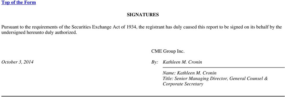 undersigned hereunto duly authorized. CME Group Inc. October 3, 2014 By: Kathleen M.