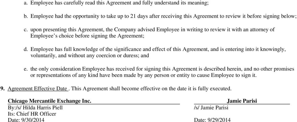 upon presenting this Agreement, the Company advised Employee in writing to review it with an attorney of Employee s choice before signing the Agreement; d.