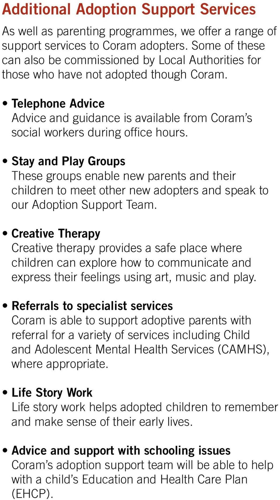 Telephone Advice Advice and guidance is available from Coram s social workers during office hours.