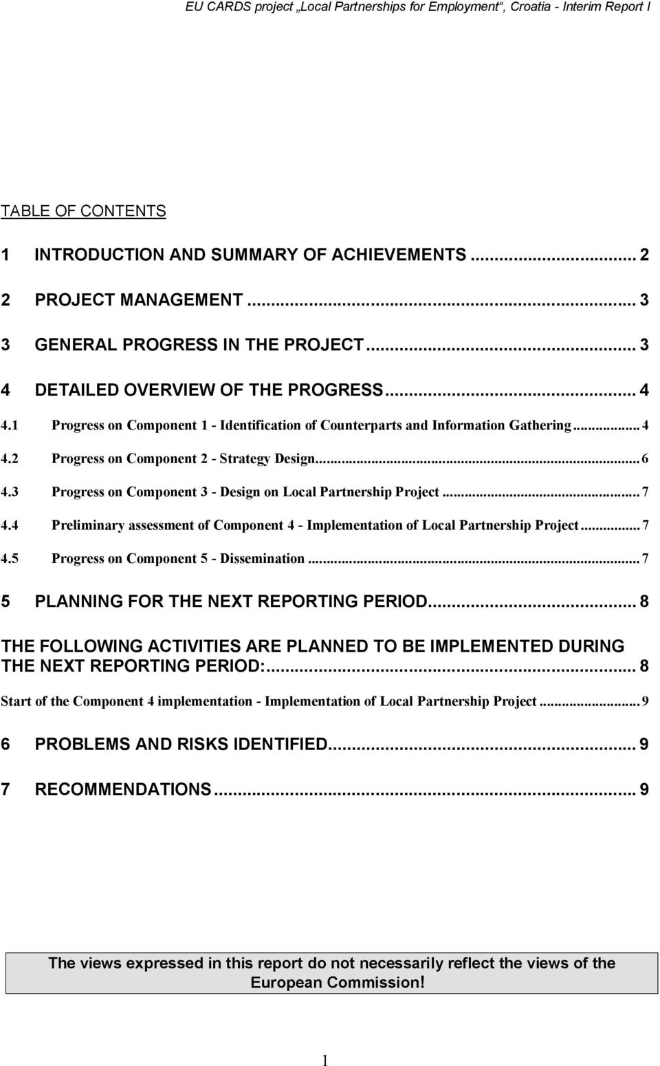 3 Progress on Component 3 - Design on Local Partnership Project... 7 4.4 Preliminary assessment of Component 4 - Implementation of Local Partnership Project... 7 4.5 Progress on Component 5 - Dissemination.
