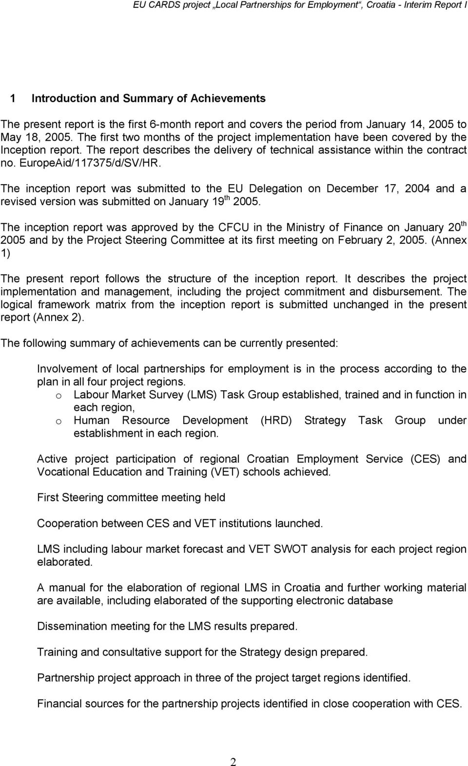 EuropeAid/117375/d/SV/HR. The inception report was submitted to the EU Delegation on December 17, 2004 and a revised version was submitted on January 19 th 2005.