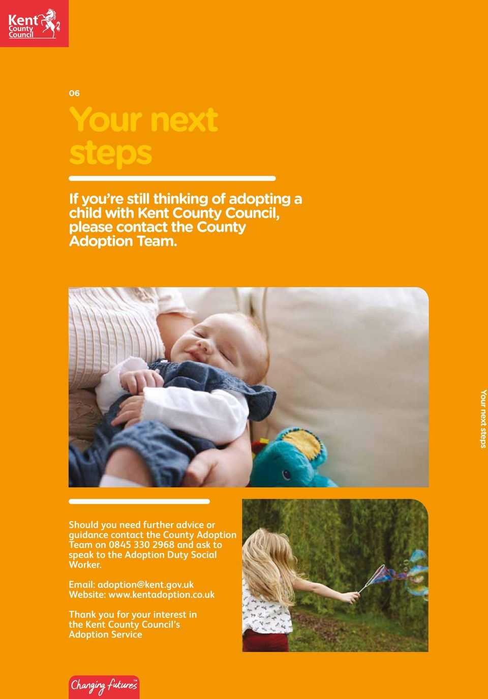 Your next steps Should you need further advice or guidance contact the County Adoption Team on 0845 330