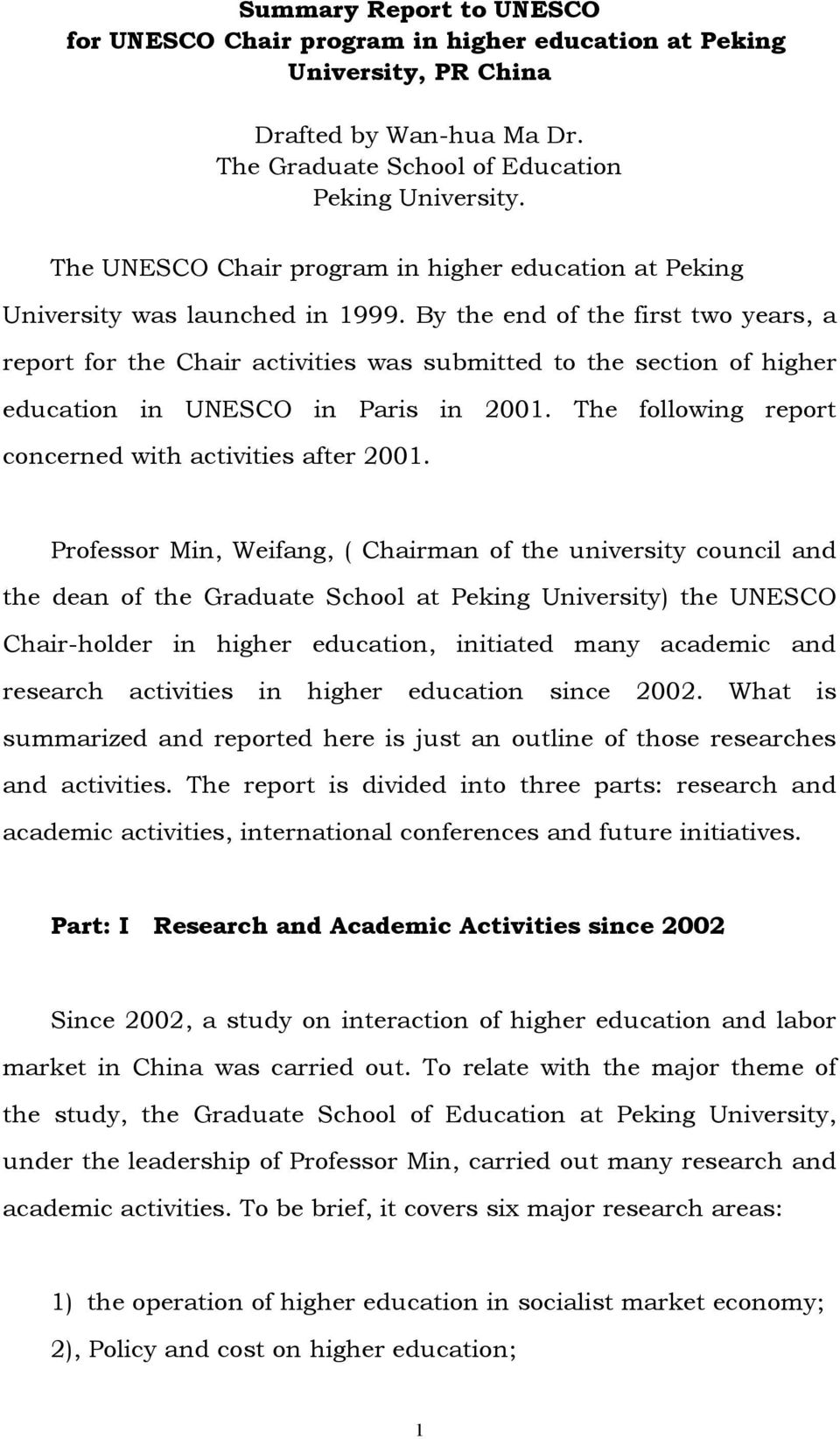 By the end of the first two years, a report for the Chair activities was submitted to the section of higher education in UNESCO in Paris in 2001.