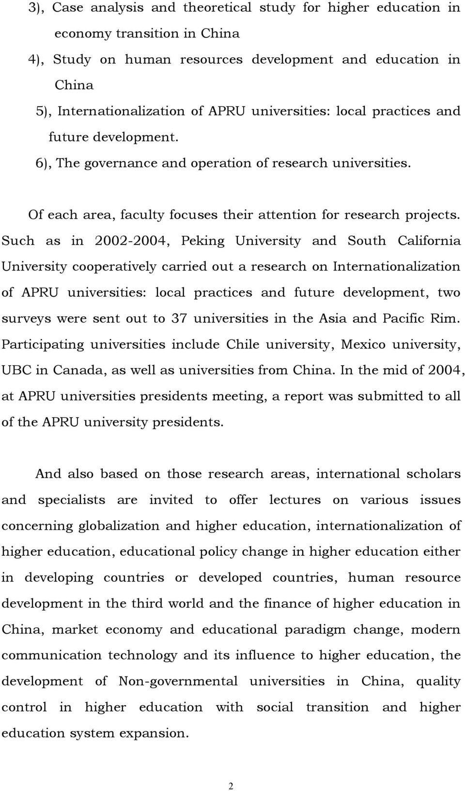 Such as in 2002-2004, Peking University and South California University cooperatively carried out a research on Internationalization of APRU universities: local practices and future development, two
