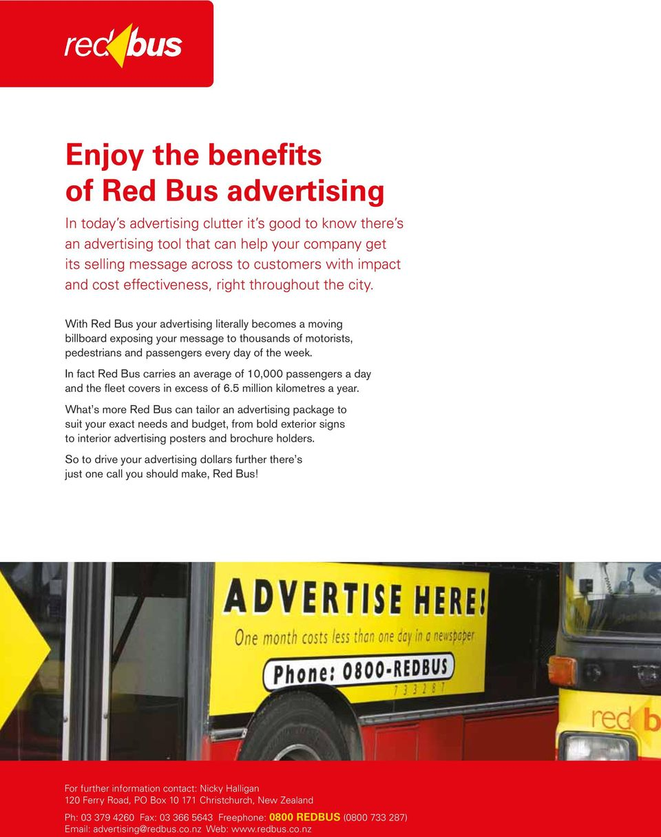 With Red Bus your advertising literally becomes a moving billboard exposing your message to thousands of motorists, pedestrians and passengers every day of the week.