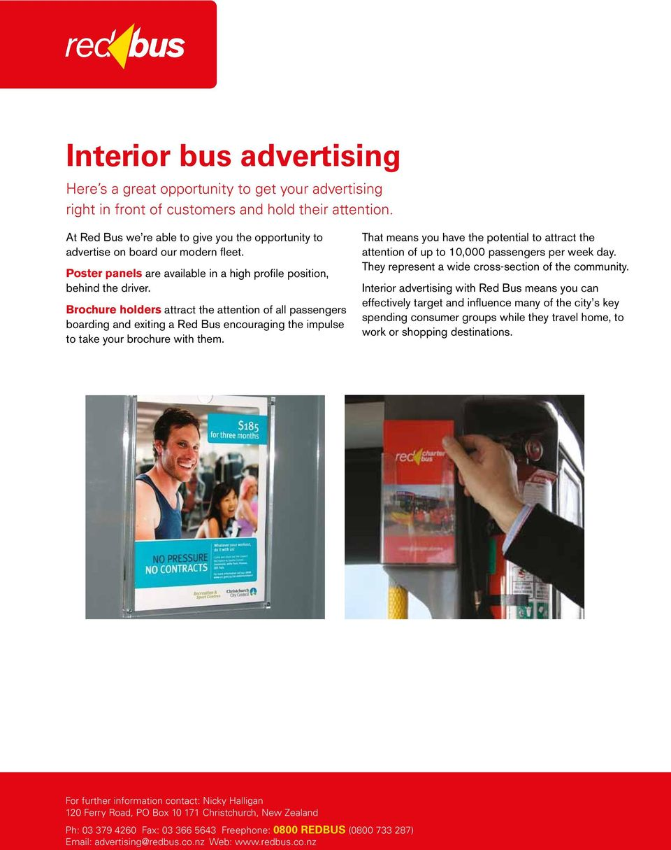 Brochure holders attract the attention of all passengers boarding and exiting a Red Bus encouraging the impulse to take your brochure with them.