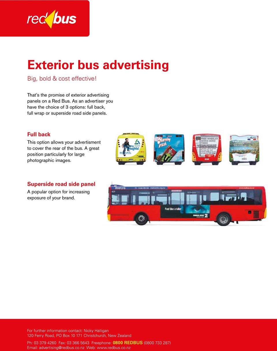 As an advertiser you have the choice of 3 options: full back, full wrap or superside road side panels.