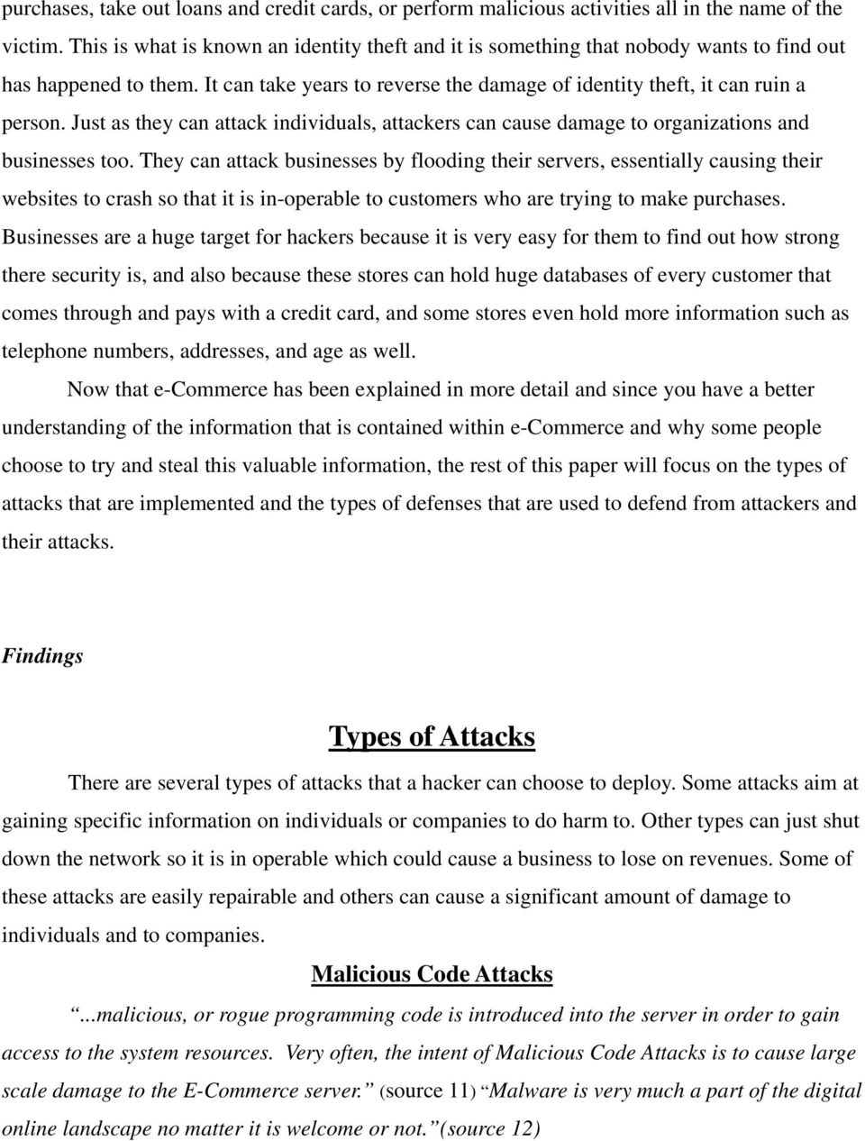 Just as they can attack individuals, attackers can cause damage to organizations and businesses too.