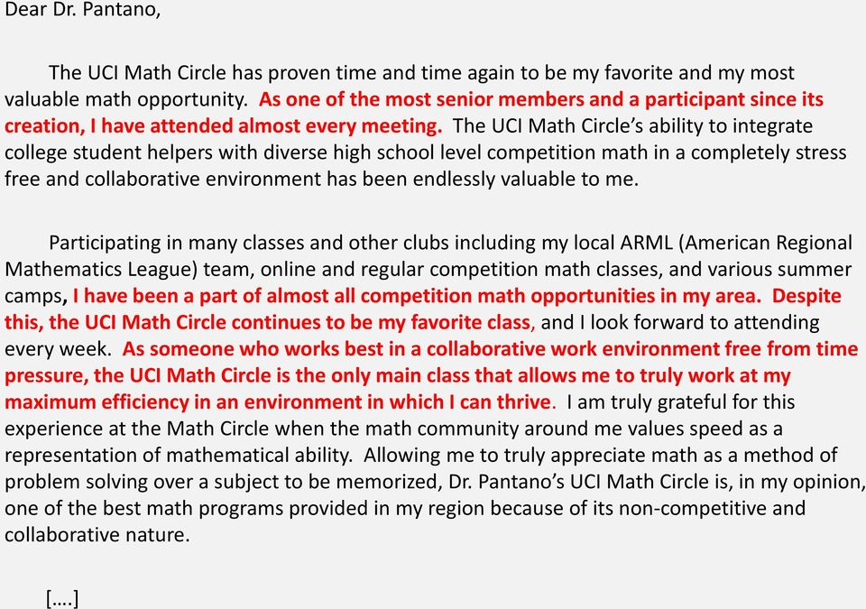 The UCI Math Circle s ability to integrate college student helpers with diverse high school level competition math in a completely stress free and collaborative environment has been endlessly