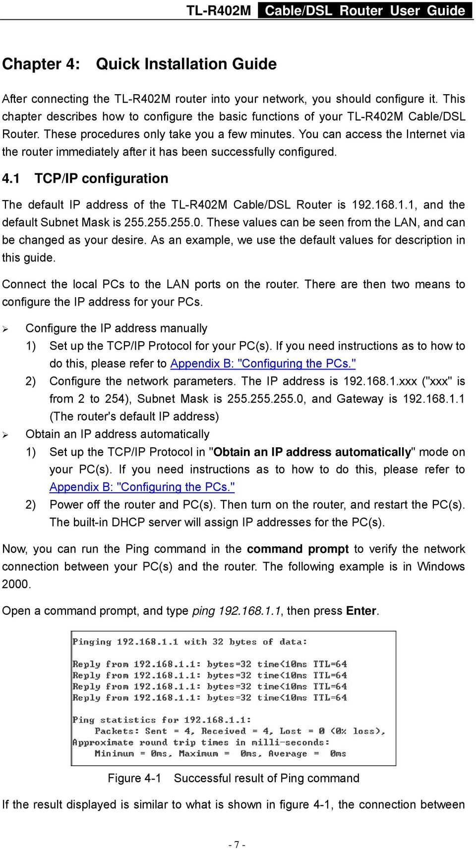 You can access the Internet via the router immediately after it has been successfully configured. 4.1 TCP/IP configuration The default IP address of the TL-R402M Cable/DSL Router is 192.168.1.1, and the default Subnet Mask is 255.