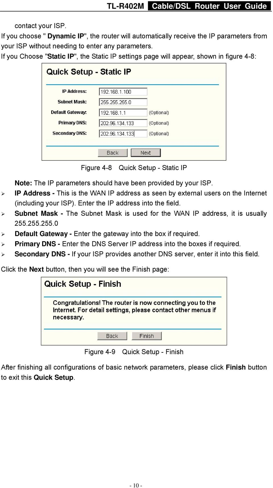 IP Address - This is the WAN IP address as seen by external users on the Internet (including your ISP). Enter the IP address into the field.