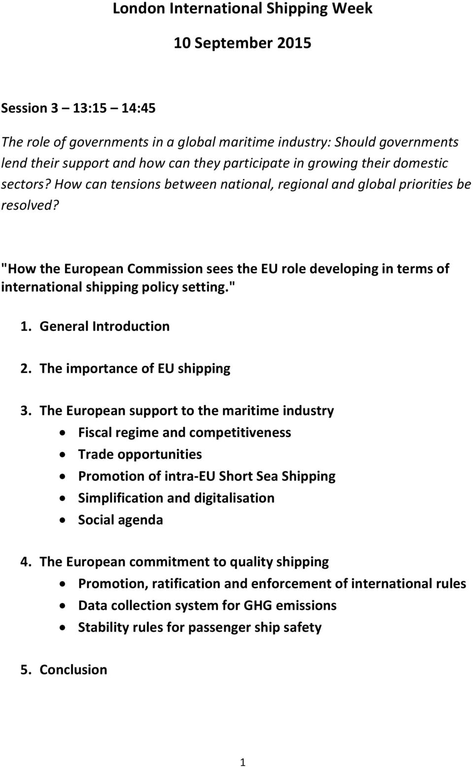 """How the European Commission sees the EU role developing in terms of international shipping policy setting."" 1. General Introduction 2. The importance of EU shipping 3."
