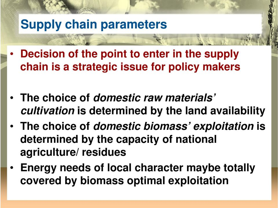 availability The choice of domestic biomass exploitation is determined by the capacity of national
