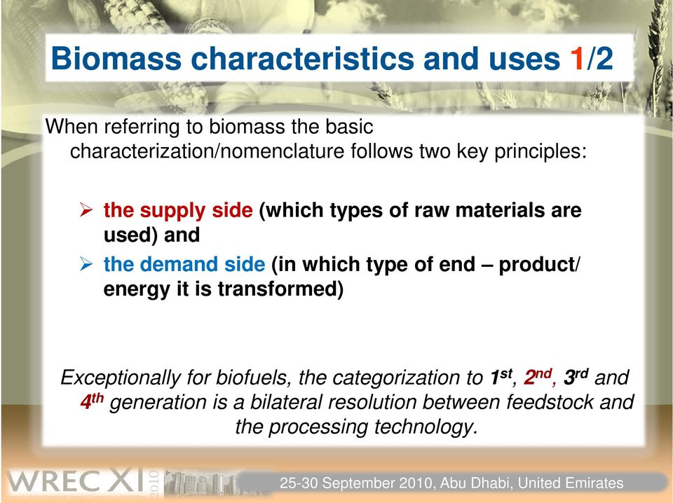 (in which type of end product/ energy it is transformed) Exceptionally for biofuels, the categorization to