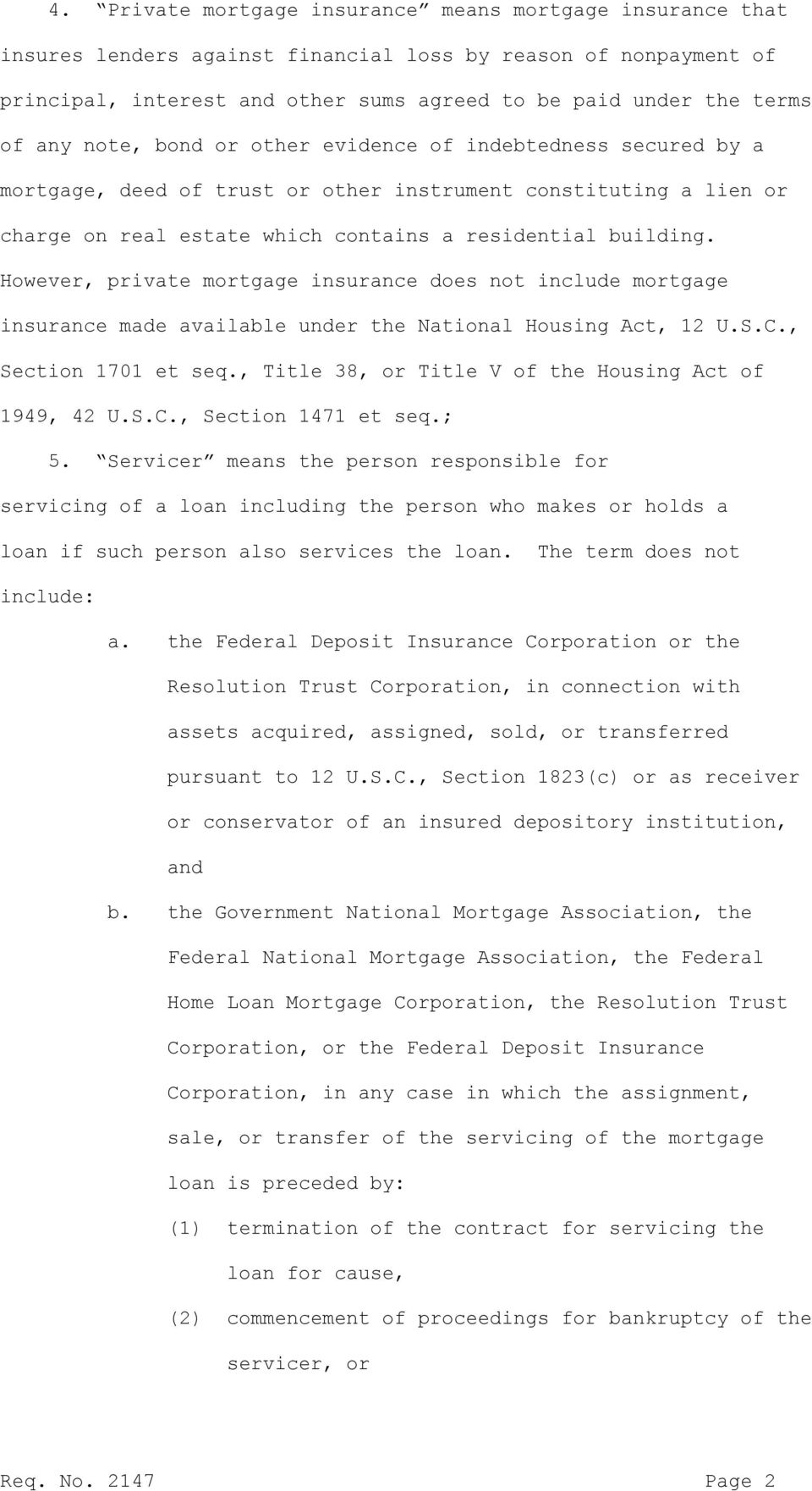 However, private mortgage insurance does not include mortgage insurance made available under the National Housing Act, 12 U.S.C., Section 1701 et seq.