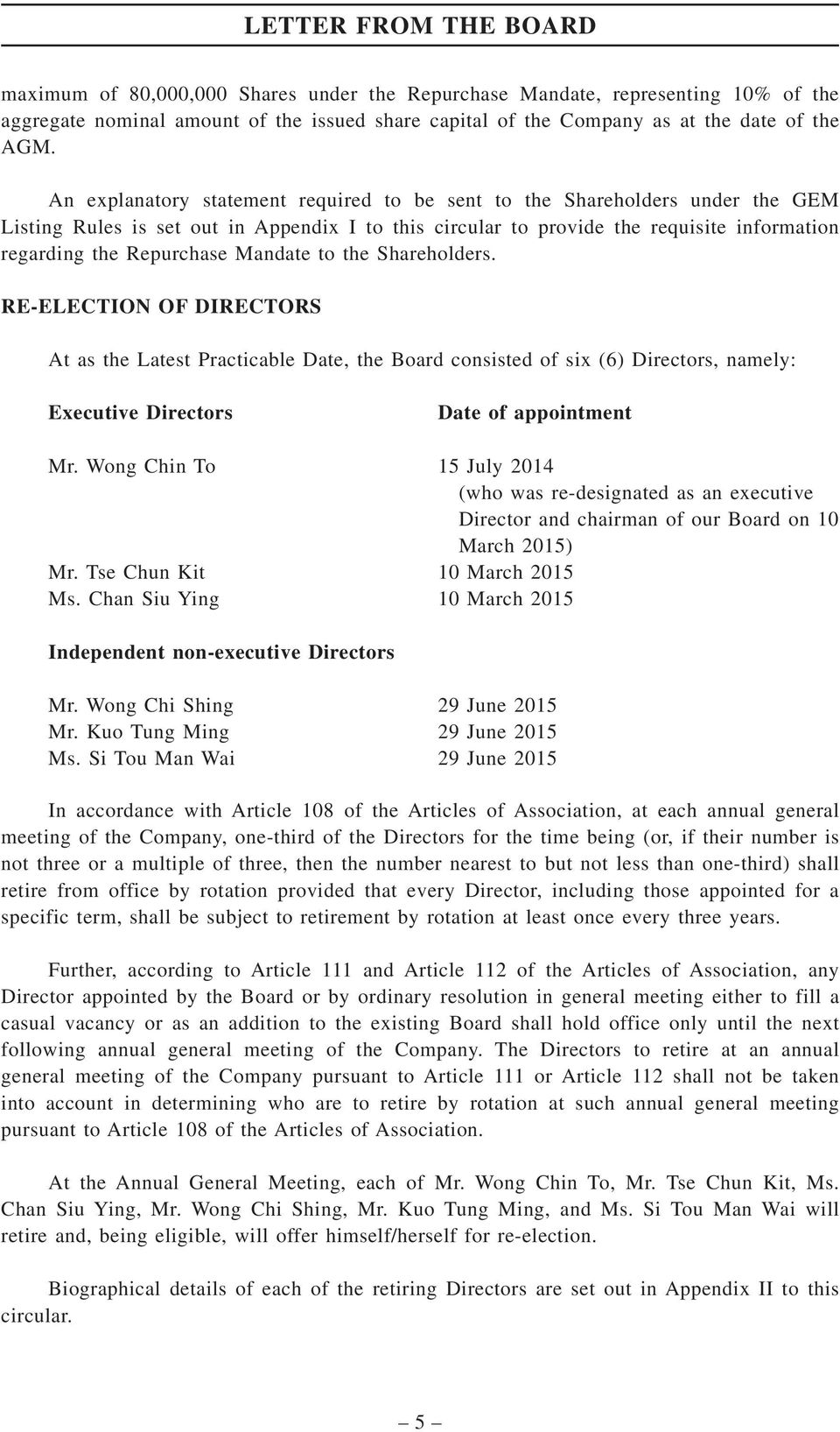 Mandate to the Shareholders. RE-ELECTION OF DIRECTORS At as the Latest Practicable Date, the Board consisted of six (6) Directors, namely: Executive Directors Date of appointment Mr.