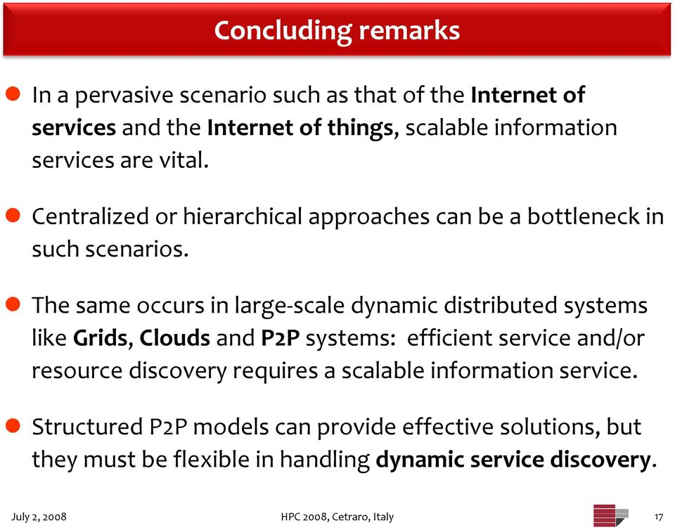 The same occurs in large scale dynamic distributed systems like Grids, Clouds and P2P systems: efficient service and/or resource discovery