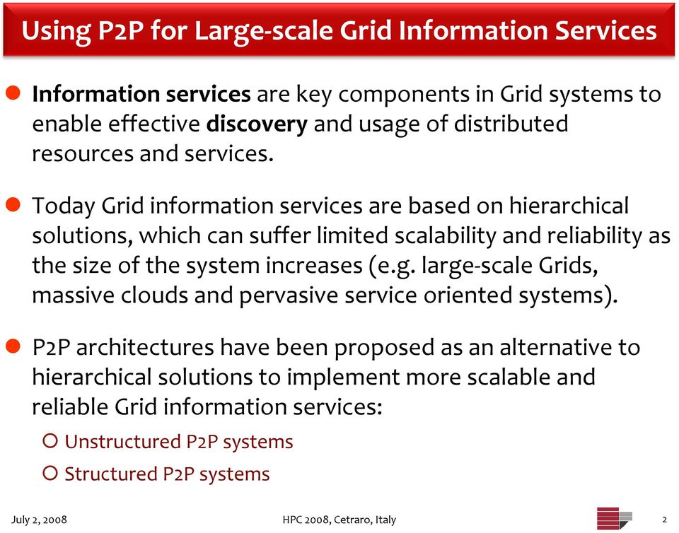 Today Grid information services are based on hierarchical solutions, which can suffer limited scalability and reliability as the size of the system increases (e.g.