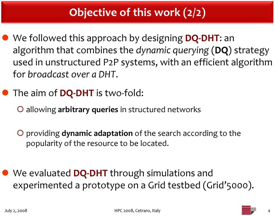 The aim of DQ DHT is two fold: allowing arbitrary queries in structured networks providing dynamic adaptation of the search according to