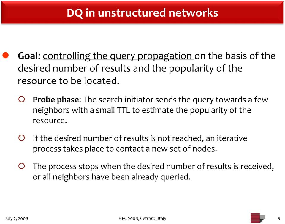 If the desired number of results is not reached, an iterative process takes place to contact a new set of nodes.