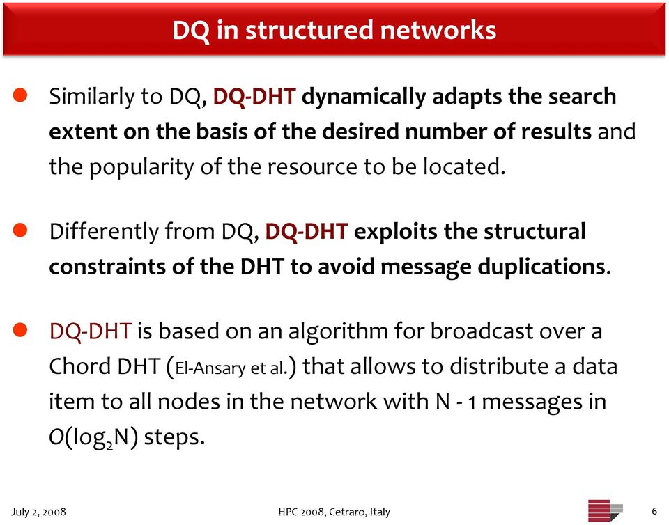 DQ DHT is based on an algorithm for broadcast over a Chord DHT (El Ansary et al.