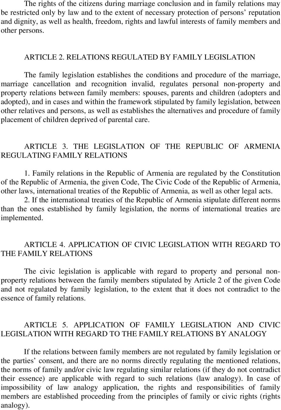 RELATIONS REGULATED BY FAMILY LEGISLATION The family legislation establishes the conditions and procedure of the marriage, marriage cancellation and recognition invalid, regulates personal