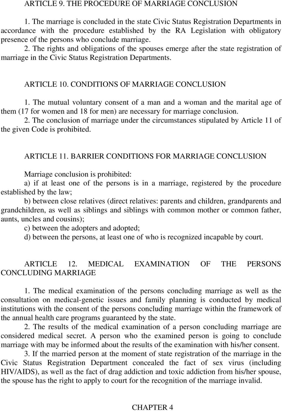 marriage. 2. The rights and obligations of the spouses emerge after the state registration of marriage in the Civic Status Registration Departments. ARTICLE 10. CONDITIONS OF MARRIAGE CONCLUSION 1.