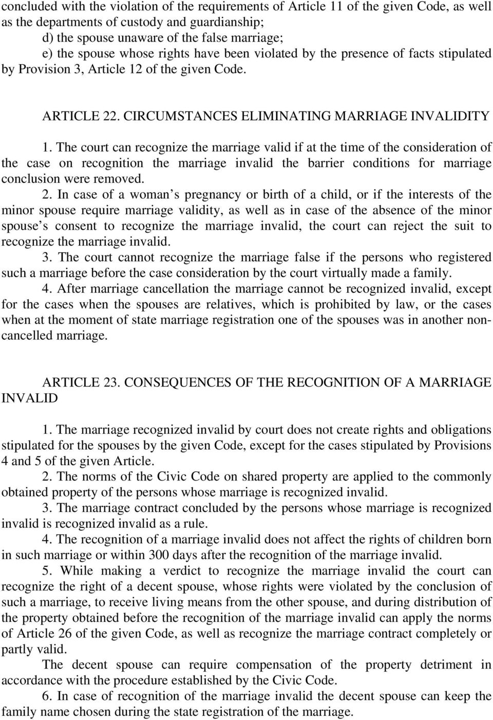 The court can recognize the marriage valid if at the time of the consideration of the case on recognition the marriage invalid the barrier conditions for marriage conclusion were removed. 2.