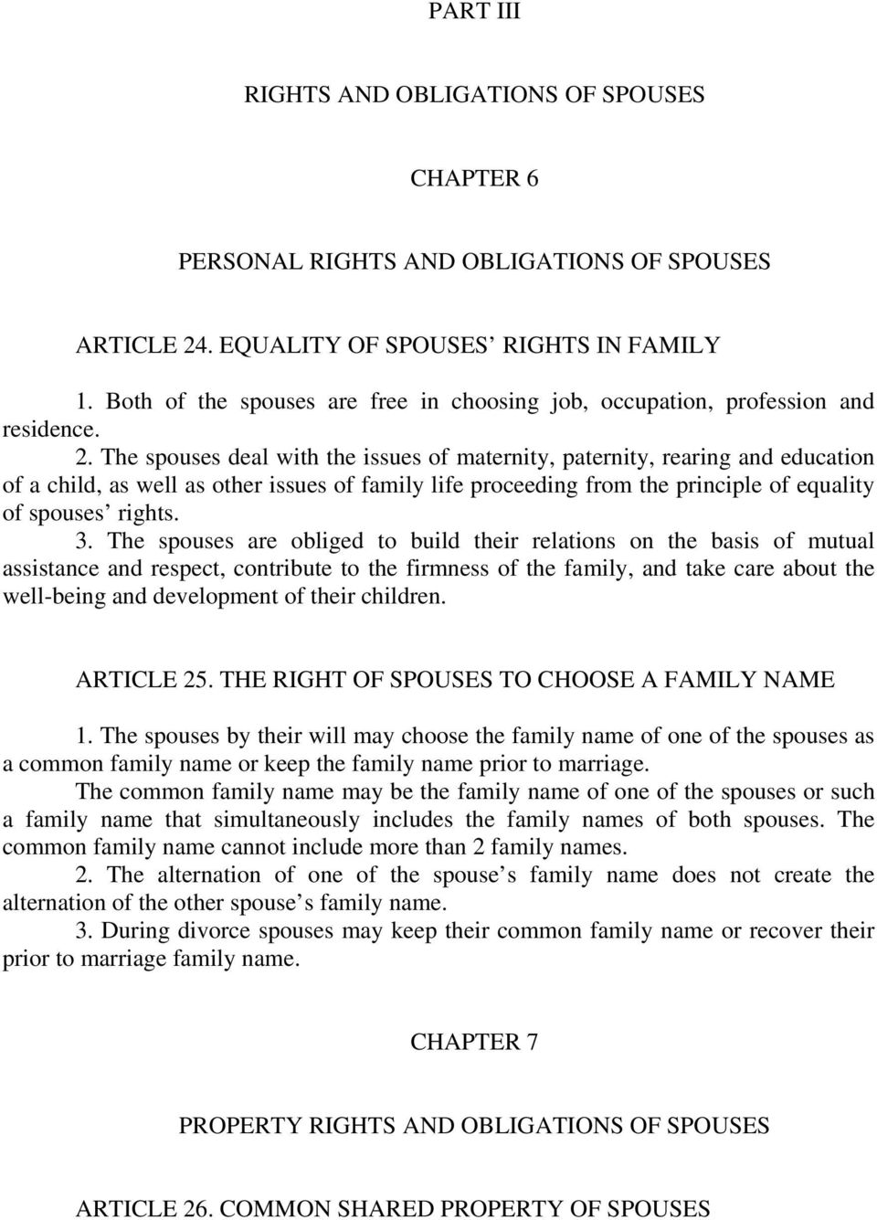 The spouses deal with the issues of maternity, paternity, rearing and education of a child, as well as other issues of family life proceeding from the principle of equality of spouses rights. 3.