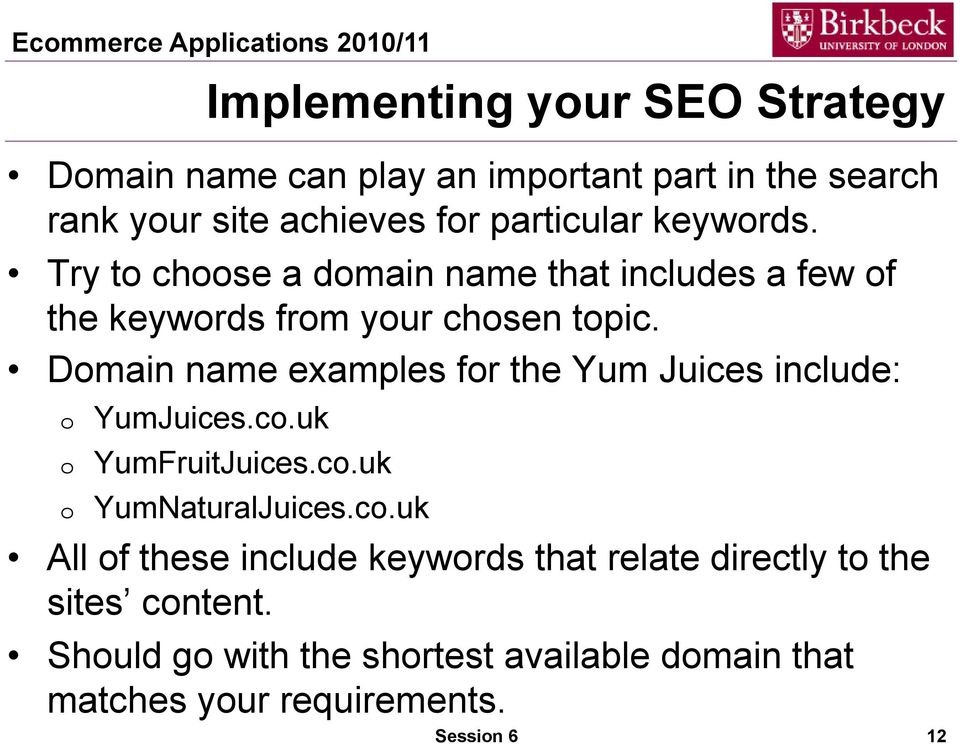 Dmain name examples fr the Yum Juices include: YumJuices.c.uk YumFruitJuices.c.uk YumNaturalJuices.c.uk All f these include keywrds that relate directly t the sites cntent.