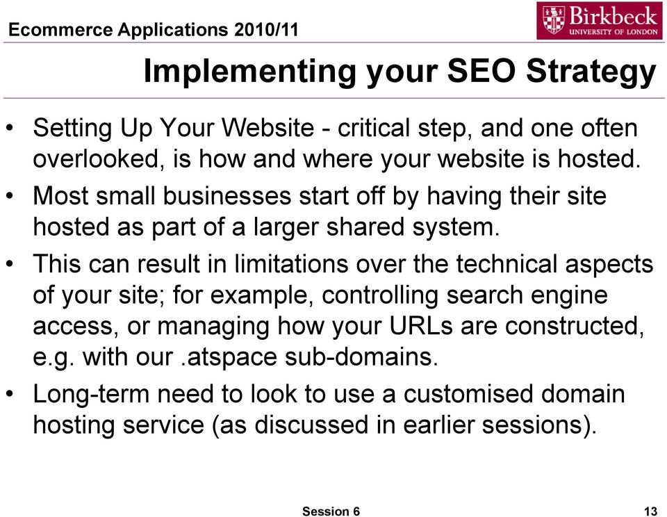 This can result in limitatins ver the technical aspects f yur site; fr example, cntrlling search engine access, r managing hw