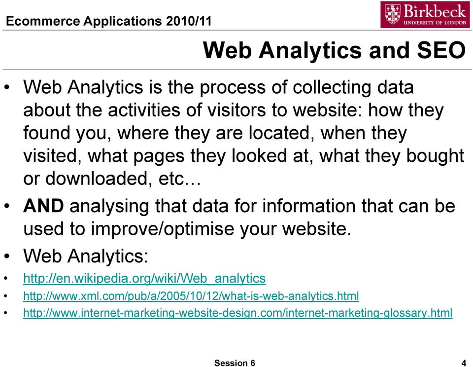that can be used t imprve/ptimise yur website. Web Analytics: http://en.wikipedia.rg/wiki/web_analytics http://www.xml.