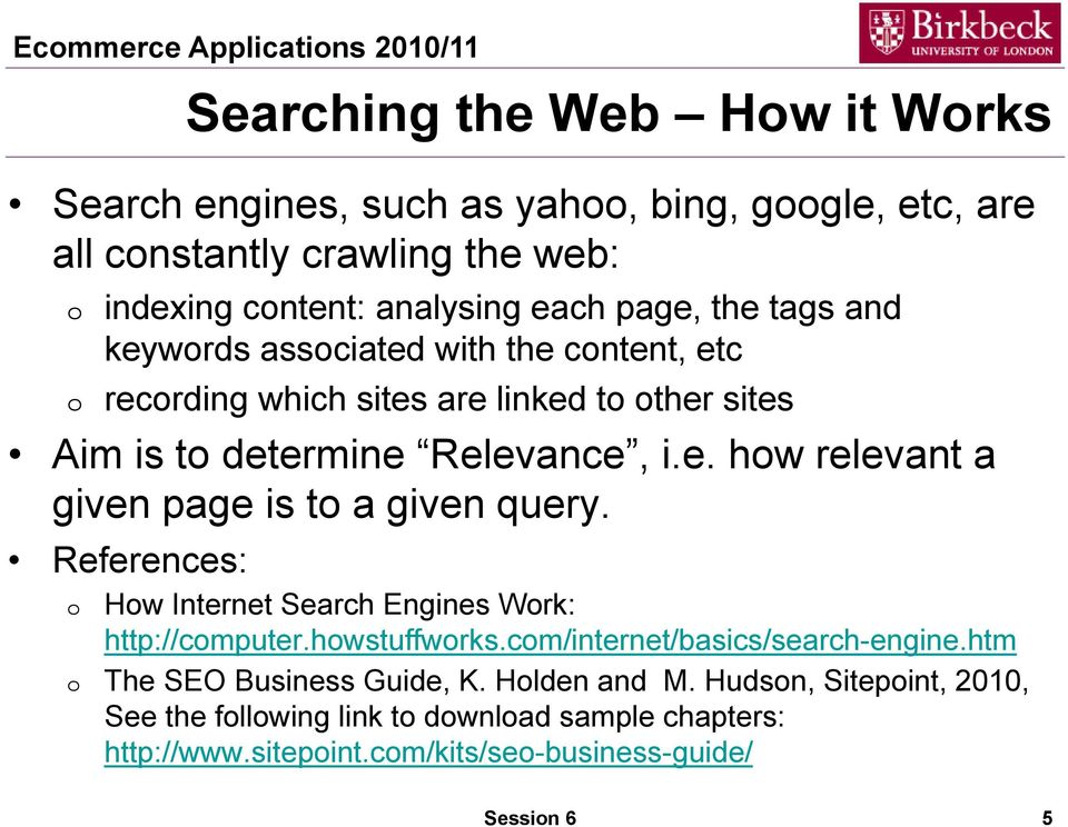 References: Hw Internet Search Engines Wrk: http://cmputer.hwstuffwrks.cm/internet/basics/search-engine.htm The SEO Business Guide, K. Hlden and M.