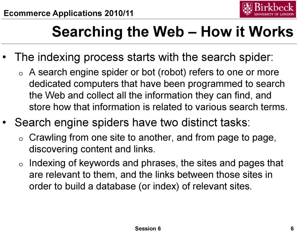 Search engine spiders have tw distinct tasks: Crawling frm ne site t anther, and frm page t page, discvering cntent and links.