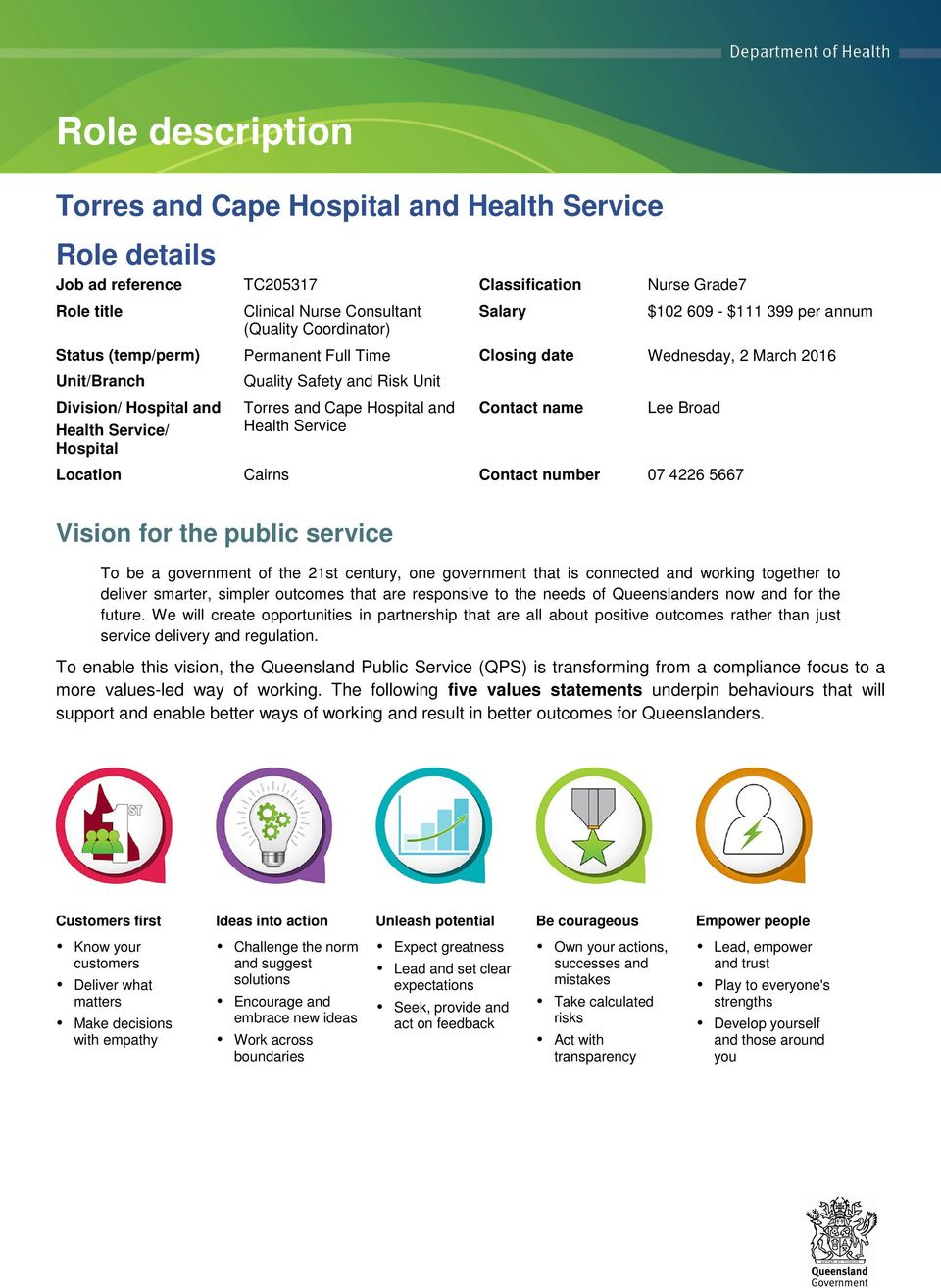 and Cape Hospital and Health Service Contact name Lee Broad Location Cairns Contact number 07 4226 5667 Vision for the public service To be a government of the 21st century, one government that is