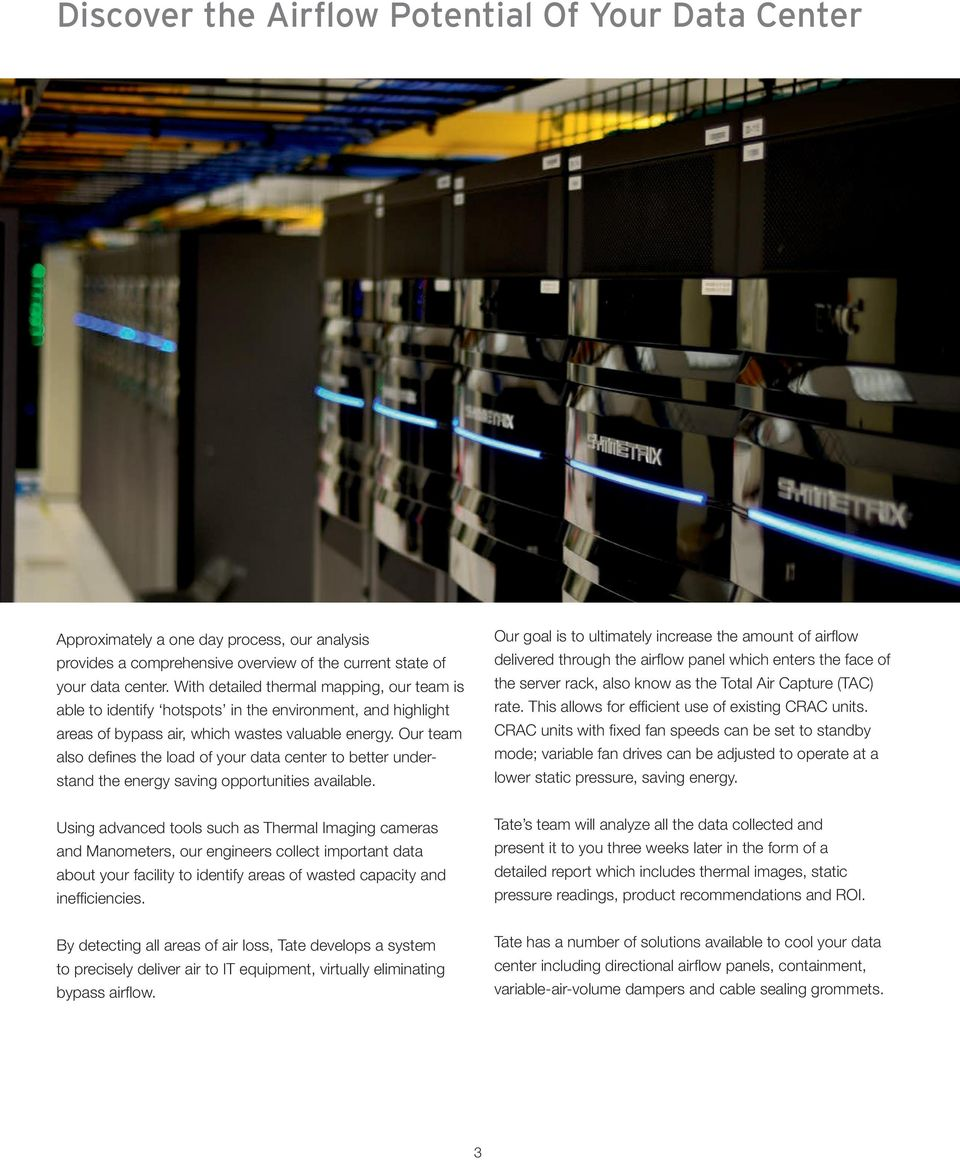 Our team also defines the load of your data center to better understand the energy saving opportunities available.