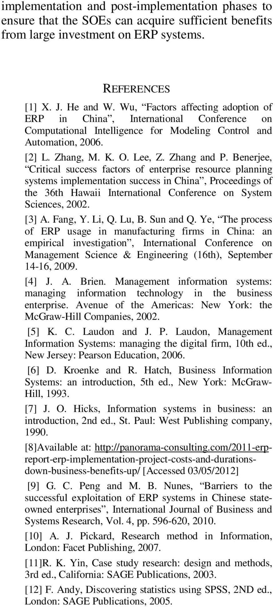Benerjee, Critical success factors of enterprise resource planning systems implementation success in China, Proceedings of the 36th Hawaii International Conference on System Sciences, 2002. [3] A.