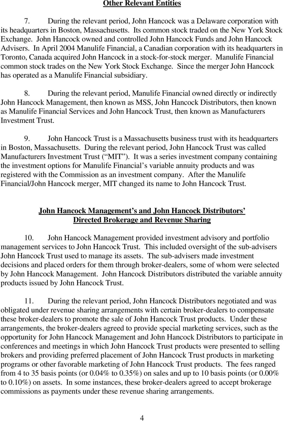 In April 2004 Manulife Financial, a Canadian corporation with its headquarters in Toronto, Canada acquired John Hancock in a stock-for-stock merger.