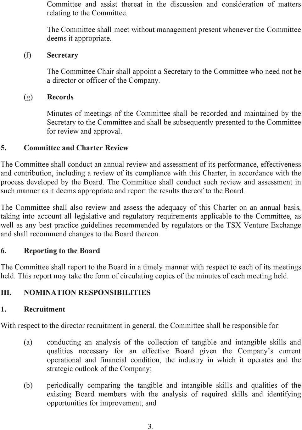 (g) Records Minutes of meetings of the Committee shall be recorded and maintained by the Secretary to the Committee and shall be subsequently presented to the Committee for review and approval. 5.