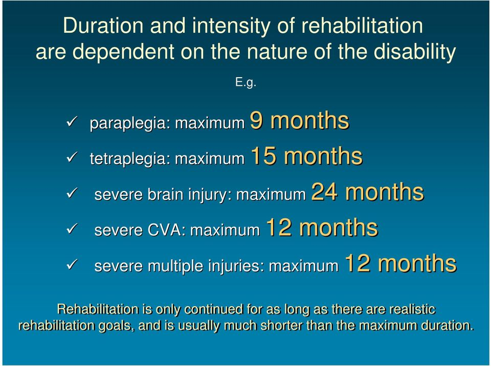 CVA: : maximum 12 24 months 12 months severe multiple injuries: : maximum 12 12 months Rehabilitation is