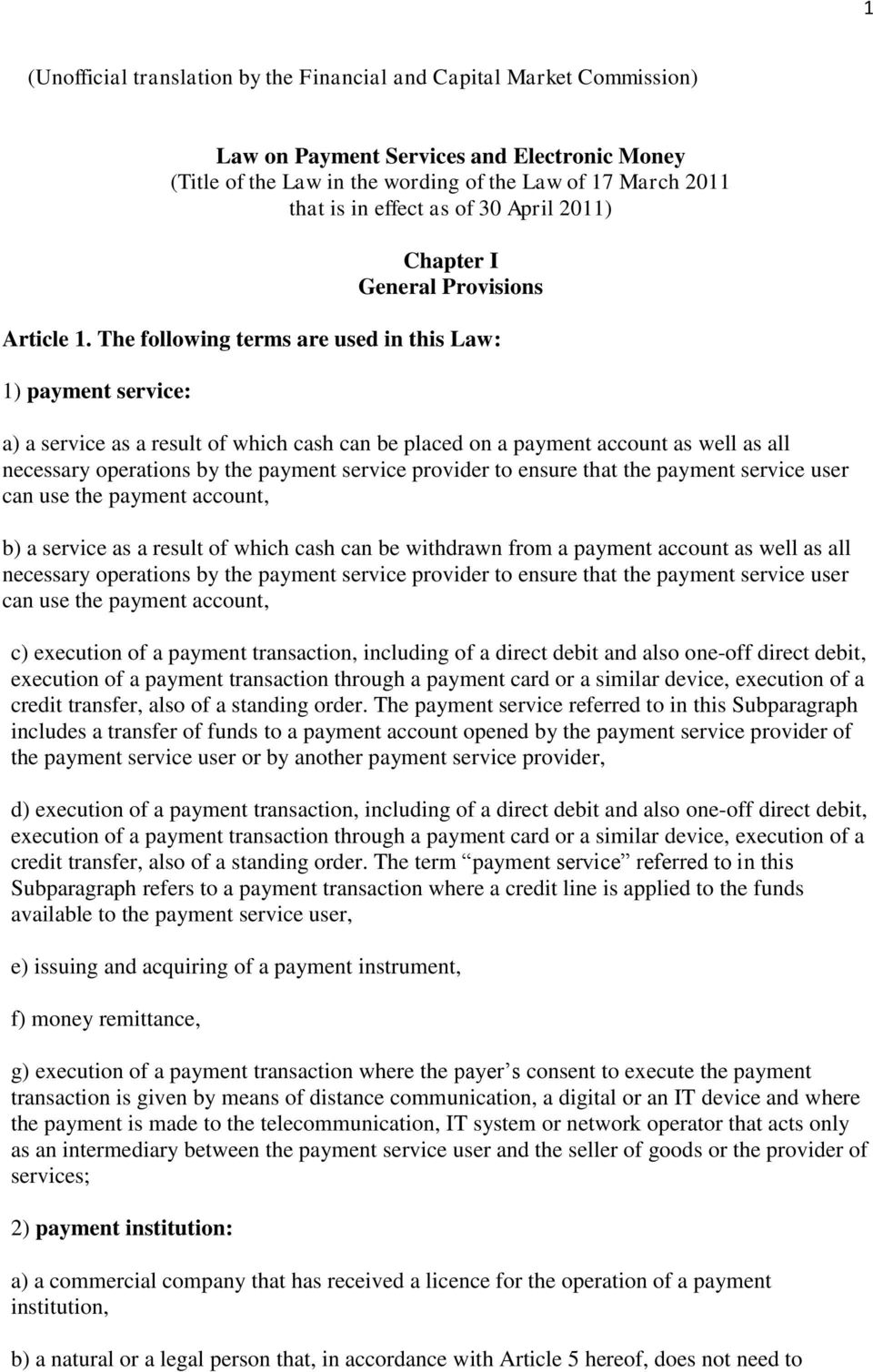 The following terms are used in this Law: 1) payment service: a) a service as a result of which cash can be placed on a payment account as well as all necessary operations by the payment service