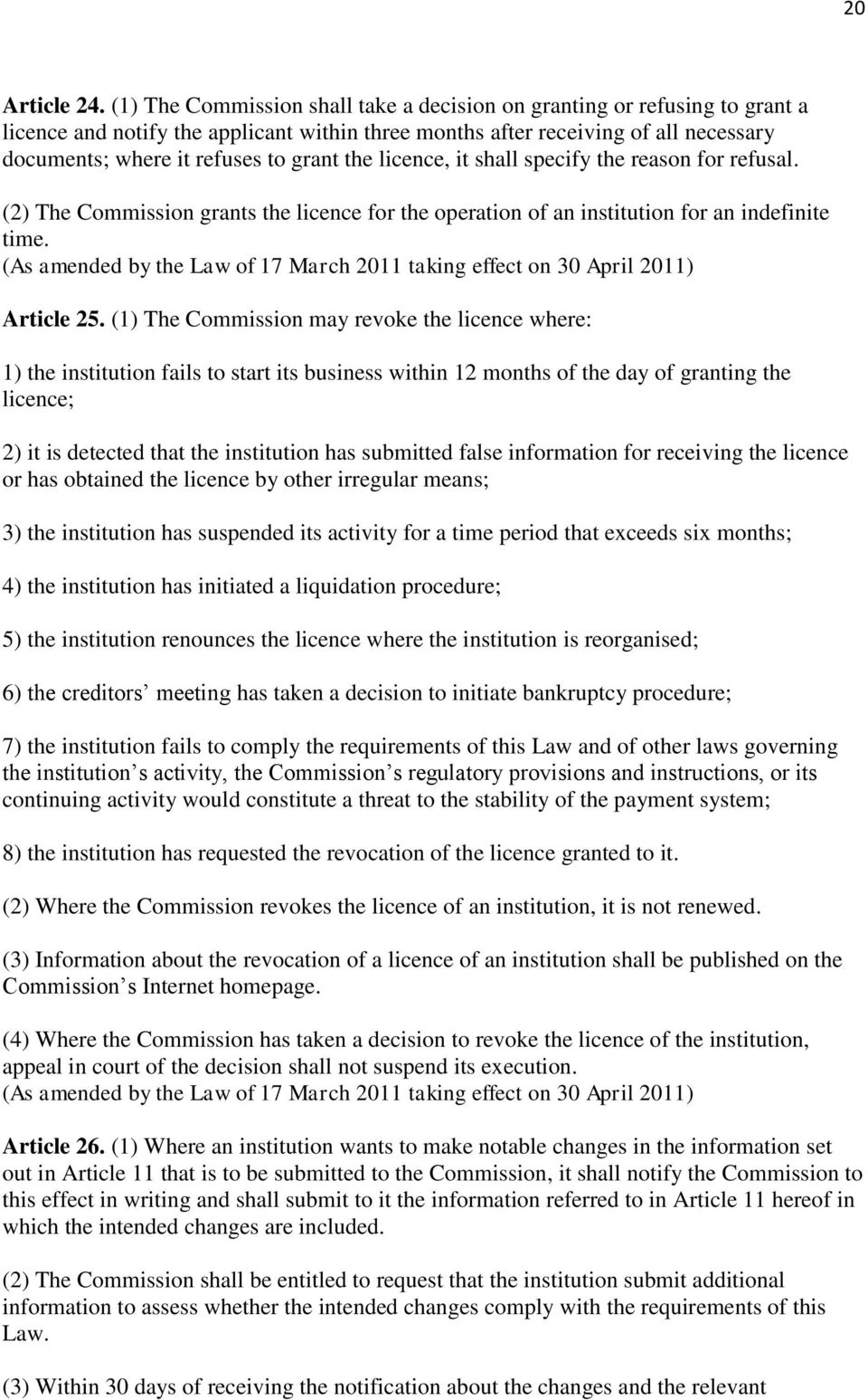 the licence, it shall specify the reason for refusal. (2) The Commission grants the licence for the operation of an institution for an indefinite time. Article 25.