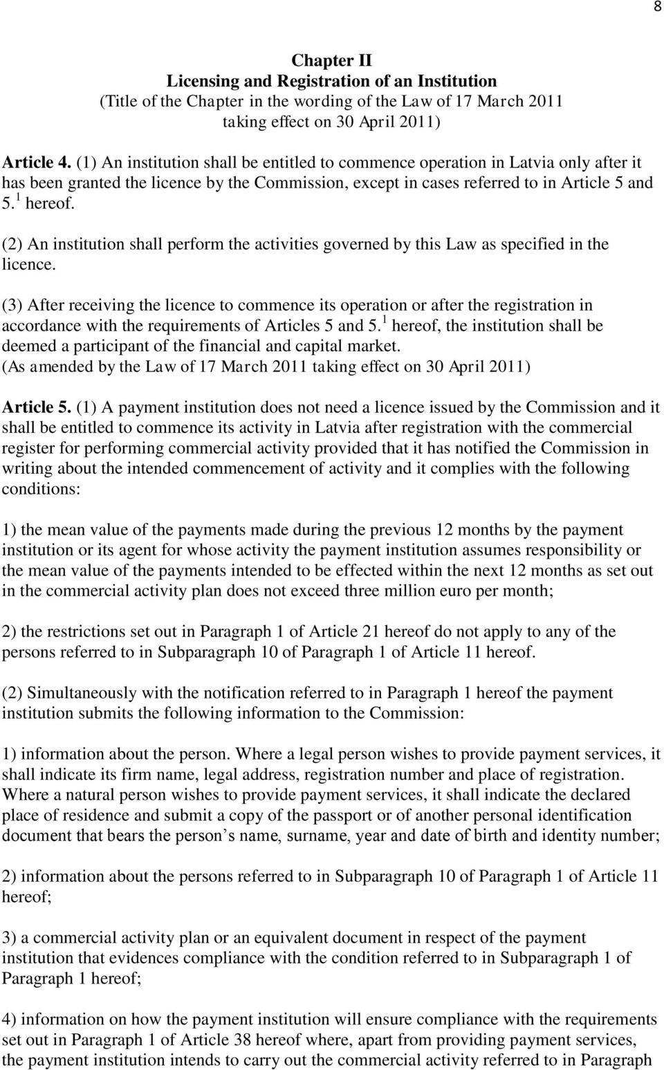 (2) An institution shall perform the activities governed by this Law as specified in the licence.